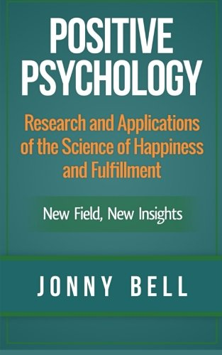 Pigheaded Psychology: Research and Applications of the Science of Happiness and Fulfillment: New Field, New Insights: Applied Modern Psychology for Happiness
