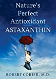 Astaxanthin-Nature's Perfect Antioxidant: Anti-Aging, anti-Inflammatory, antioxidant supplement (English Edition)