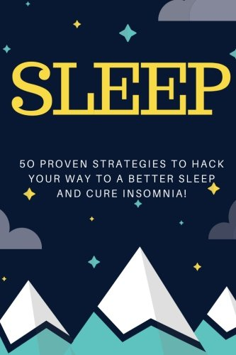 Sleep 50 Proven Strategies To Hack Your Way To A Better Sleep And Cure Insomnia Healthy Sleeping Habits Sleeping