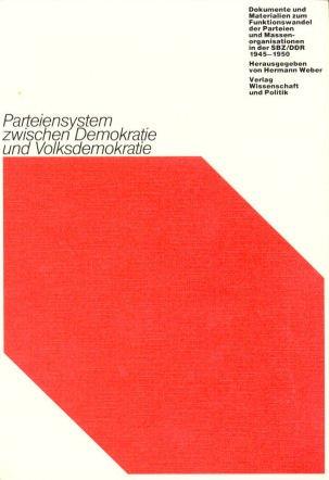 Parteiensystem zwischen Demokratie und Volksdemokratie: Dokumente und Materialien zum Funktionswandel der Parteien und Massenorganisationen in der ... zu Politik und Geschichte der DDR)