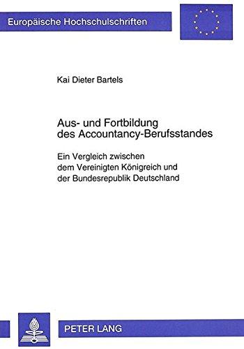 Aus- und Fortbildung des Accountancy-Berufsstandes: Ein Vergleich zwischen dem Vereinigten Königreich und der Bundesrepublik Deutschland (Europäische ... Universitaires Européennes, Band 1828)