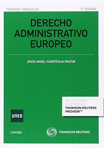 Derecho Administrativo Europeo (3 ed. - 2016) (Tratados y Manuales de Derecho) por Jesús Fuentetaja Pastor