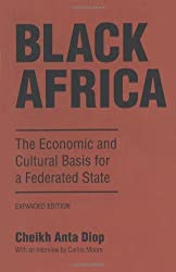 Black Africa: The Economic and Cultural Basis for a Federated State by Cheikh Anta Diop (1987-06-01)