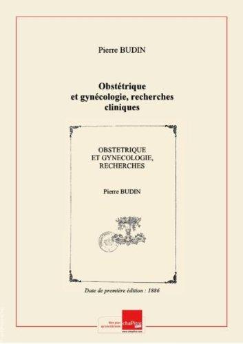 Obstétrique et gynécologie, recherches cliniques et expérimentales, par Pierre Budin,... [Edition de 1886]