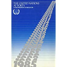 United Nations at Forty: A Foundation to Build on