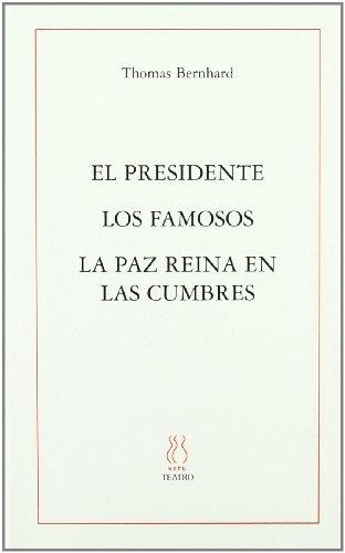 El Presidente;Los famosos;La paz reina en las cumbres (SKENE) por Thomas Bernhard
