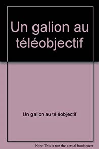 Un galion au téléobjectif par  Un galion au téléobjectif
