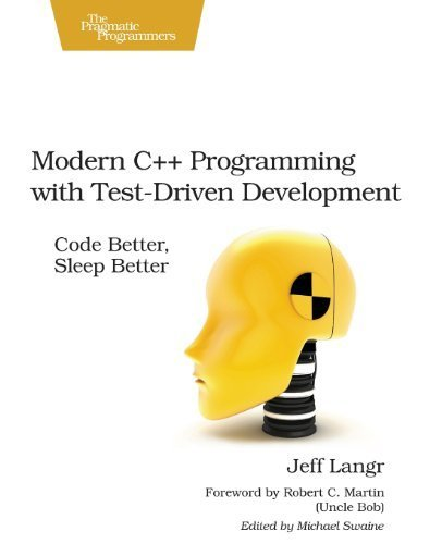 Modern C++ Programming with Test-Driven Development: Code Better, Sleep Better by Langr, Jeff (2013) Paperback
