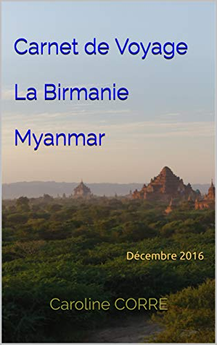 Livre en ligne pdf Carnet de Voyage La Birmanie Myanmar: Décembre 2016