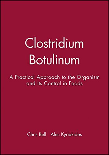 Clostridium Botulinum: A Practical Approach to the Organism and its Control in Foods (Practical Food Microbiology) by Chris Bell (2000-04-12)