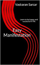 Easy Manifestation: Learn to be happy and successful in life