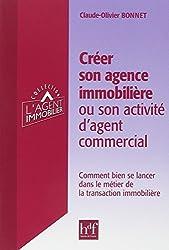 Créer son agence immobiliere ou son activité d'agent commercial : Comment bien se lancer dans le métier de la transaction immobilière