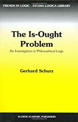 The Is-Ought Problem: An Investigation in Philosophical Logic (Trends in Logic) by G. Schurz (1997-02-28)