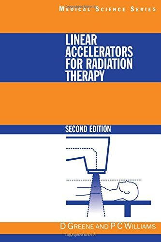 Linear Accelerators for Radiation Therapy, Second Edition (Series in Medical Physics and Biomedical Engineering) by David Greene (1997-01-01)