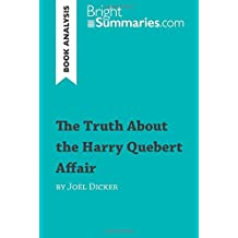 The Truth About the Harry Quebert Affair by Joël Dicker (Book Analysis): Detailed Summary, Analysis and Reading Guide