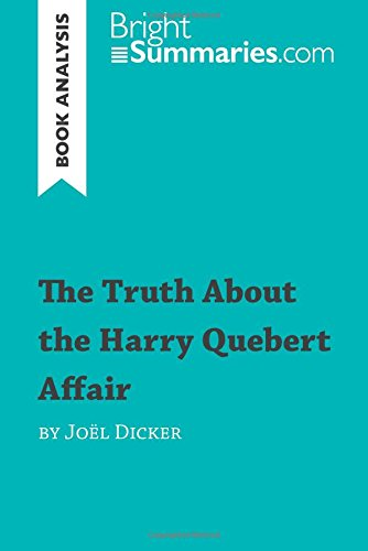 The Truth About the Harry Quebert Affair by Joël Dicker (Book Analysis): Detailed Summary, Analysis and Reading Guide par Bright Summaries