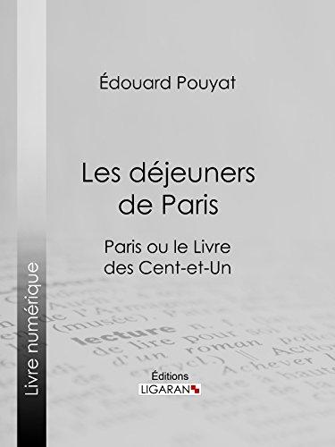 Les déjeuners de Paris: Paris ou le Livre des cent-et-un par Edouard Pouyat