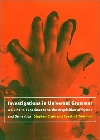 Investigations in Universal Grammar: A Guide to Experiments on the Acquisition of Syntax and Semantics (Language, Speech, and Communication) by Stephen Crain (1998-05-24)