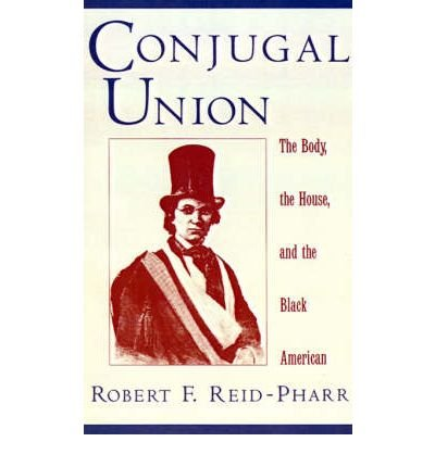 [(Conjugal Union: The Body, the House, and the Black American)] [Author: Robert F. Reid-Pharr] published on (July, 1999)