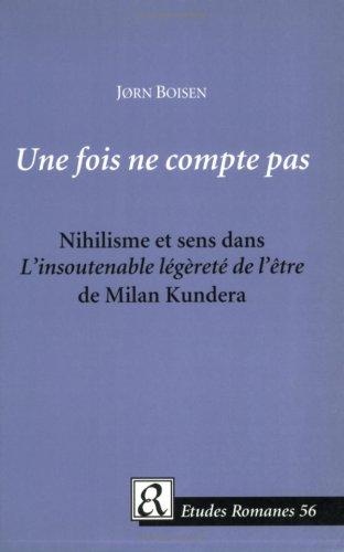 Une fois ne compte pas : Nihilisme et sens dans L'insoutenable légèrté de l'être de Milan Kundera