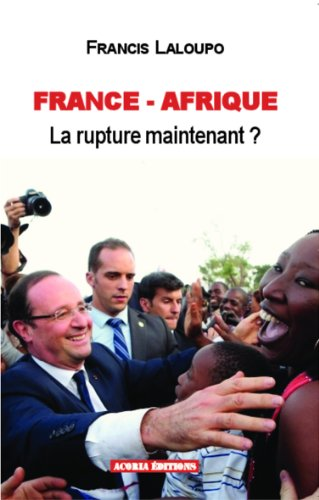 France - Afrique, la rupture, maintenant...