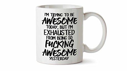 Im Trying To Be Awesome Today von werden erschöpft Fucking Awesome unangemessenem 11Oz Neuheit Kaffee Tasse