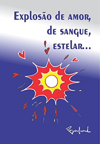 Explosão de amor, de sangue, estelar... (Portuguese Edition)