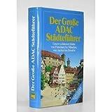 Der Große ADAC Städteführer. Unsere schönsten Städte von Flensburg bis München, von Aachen bis Dresden. -