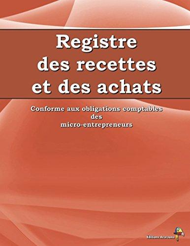 Registre des Recettes et des Achats: Conforme aux obligations comptables des micro-entrepreneurs par Éditions Ararauna