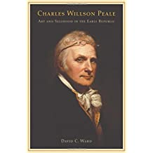 Charles Willson Peale: Art and Selfhood in the Early Republic by David C. Ward (2004-08-03)