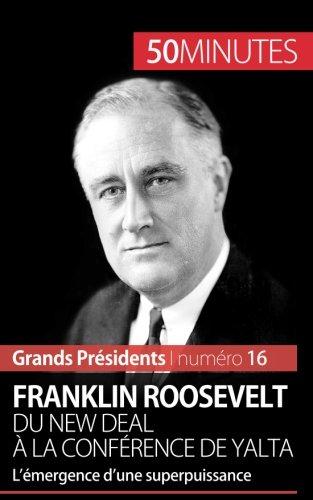 Franklin Roosevelt. Du New Deal  la confrence de Yalta: Lmergence dune superpuissance