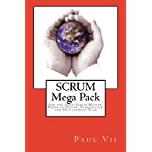 Scrum, (Mega Pack), For the Agile Scrum Master, Product Owner, Stakeholder and Development Team by Paul Vii (2013-03-28)