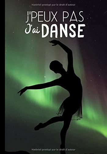 J'peux pas j'ai danse: Carnet de notes pour danseuse et passionnées de danse moderne ou classique - phrase drôle - cadeau pour femme | 100 pages au format 7*10 pouces