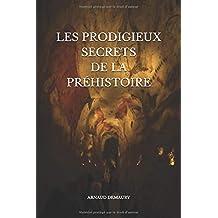 LES PRODIGIEUX SECRETS  DE LA  PRÉHISTOIRE