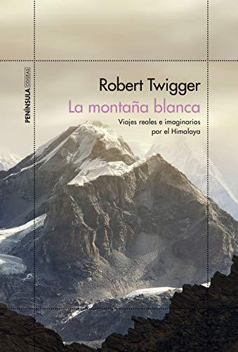 La montaña blanca: Viajes reales e imaginarios por el Himalaya ...