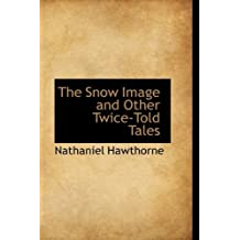 The Snow Image and Other Twice-Told Tales by Nathaniel Hawthorne (2009-01-28)