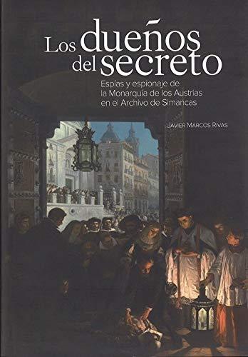 Los dueños del secreto. Espías y espionaje de la Monarquía de los Austrias en el Archivo de Simancas. Reedición