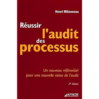 Réussir l'audit des processus: Un nouveau référentiel pour une nouvelle vision de l'audit