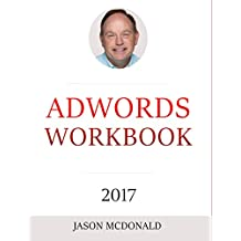 AdWords Workbook: 2017 Edition: Advertising on Google AdWords, YouTube, and the Display Network (English Edition)