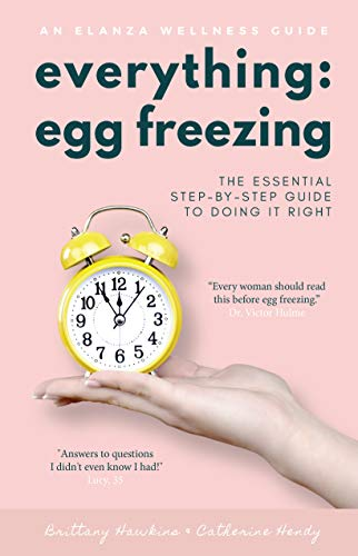 Everything Egg Freezing: The Essential Step-by-Step Guide to Doing it Right (English Edition)