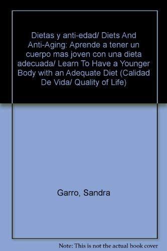 Dietas y anti-edad/Diets And Anti-Aging: Aprende a tener un cuerpo mas joven con una dieta adecuada/Learn To Have a Younger Body with an Adequate Diet (Calidad de vida/Quality of Life) (Anti-aging Joven)
