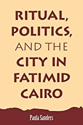 Ritual, Politics, and the City in Fatimid Cairo (Suny Series in Medieval Middle East History) (Suny Series, Medieval Middle East History) by Paula Sanders (1994-03-08)