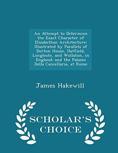 An Attempt to Determine the Exact Character of Elizabethan Architecture: Illustrated by Parallels of Dorton House, Hatfield, Longleate, and Wollaton, ... at Rome - Scholar's Choice Edition by Hakewill, James (2015) Paperback