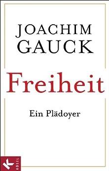 Freiheit: Ein Plädoyer von [Gauck, Joachim]