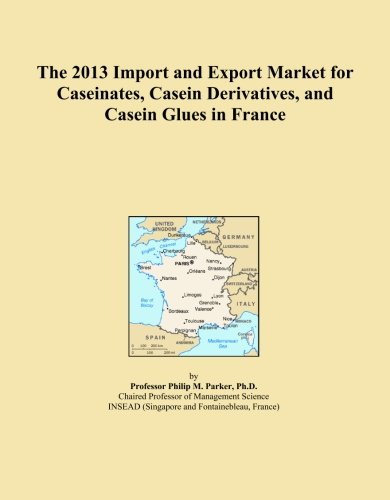 The 2013 Import and Export Market for Caseinates, Casein Derivatives, and Casein Glues in France