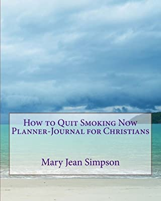 How to Quit Smoking Now Planner-Journal for Christians by CreateSpace Independent Publishing Platform