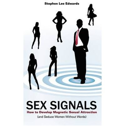 sex-signals-body-language-secrets-how-to-seduce-a-woman-without-words-author-stephen-lee-edwards-published-on-january-2009