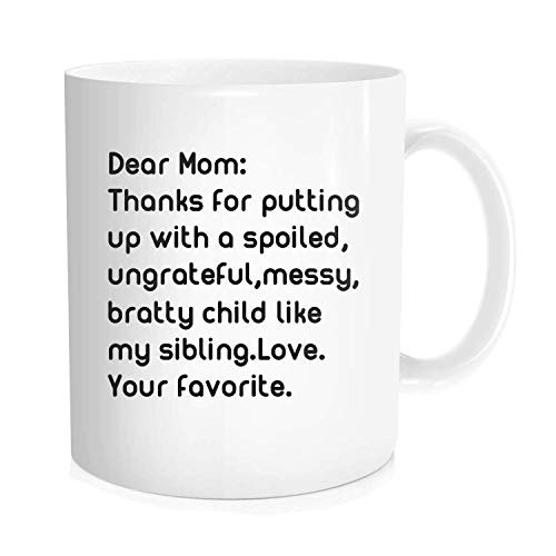 Funny Coffee Mug Tea Cup Inspirational Quote for Men Women - Dear Mom Thanks for Putting Up with A Bratty Child. Love. Your Favorite - Gift Idea White Fine Bone Ceramic 11 OZ - Iced Tea Maker Beste