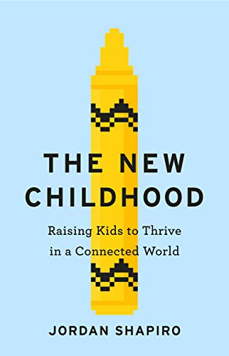 The New Childhood: Raising kids to thrive in a digitally connected world...