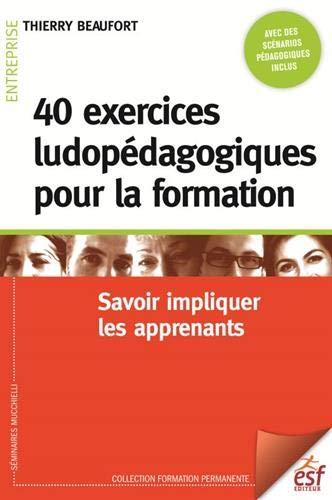 40 exercices ludopédagogiques pour la formation : Savoir impliquer les apprenants par  (Broché - Mar 14, 2019)